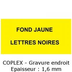 Fond jaune / Lettres noires - Gravure Coplex endroit